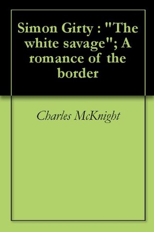 "Simon Girty : ""The white savage""; A romance of the border"