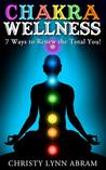 Chakra Wellness: 7 Ways to Renew the Total You