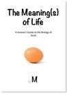 The Meaning(s) of Life: A Human's Guide to the Biology of Souls