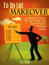 To-Do List Makeover: A Simple Guide to Getting the Important Things Done (Productive Habits Book 2)