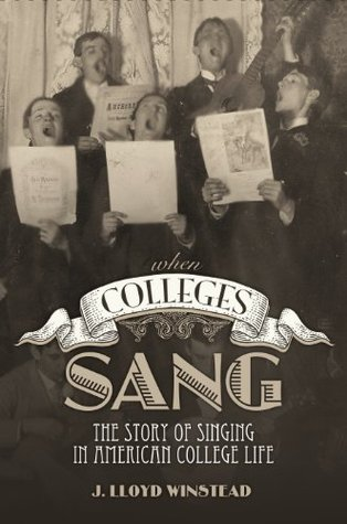 When Colleges Sang by J Lloyd Winstead