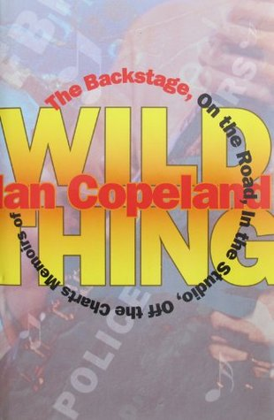 Wild Thing: The Backstage, on the Road, in the Studio, Off the Charts: Memoirs of Ian Copeland