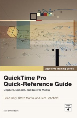 Apple Pro Training Series: QuickTime Pro Quick-Reference Guide