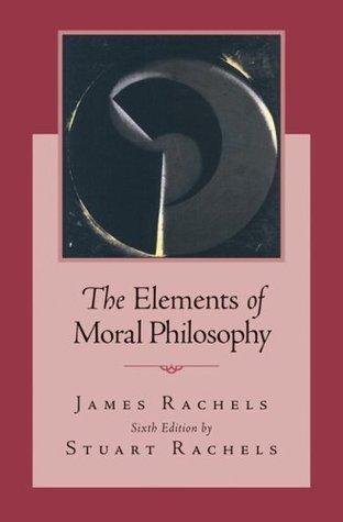 Rachels, James; Rachels, Stuart's The Elements of Moral Philosophy 6th