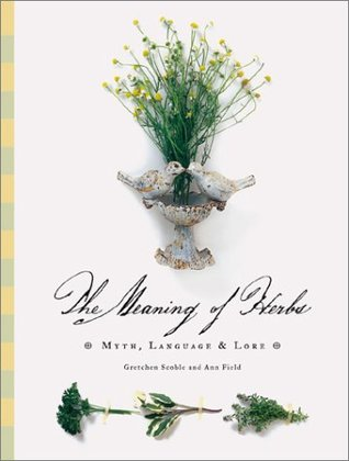 The Meaning of Herbs by Ann Field