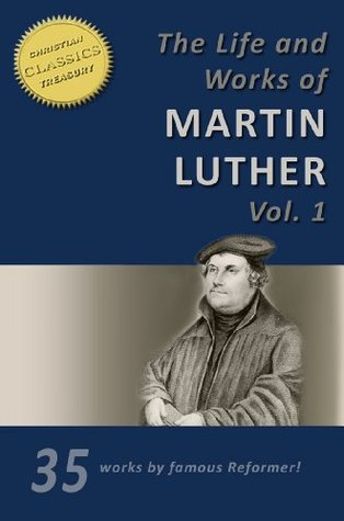 THE LIFE AND WORKS OF MARTIN LUTHER [35-in-1]
