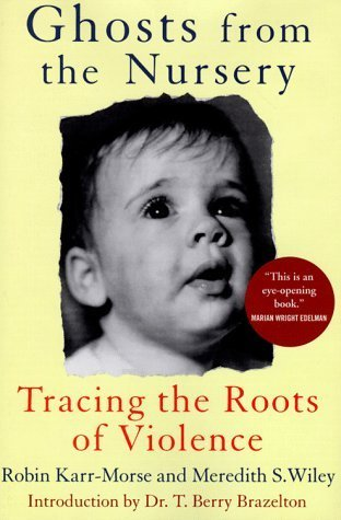 Ghosts From The Nursery Tracing Roots Of Violence New And Revised Edition By Robin Karr Morse