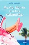 Ma vie, mon ex et autres calamités by Marie Vareille