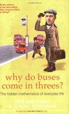 Why Do Buses Come in Threes?: The Hidden Mathematics of Everyday Life. Rob Eastaway and Jeremy Wyndham