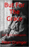 But For The Grace by Peter   Grainger