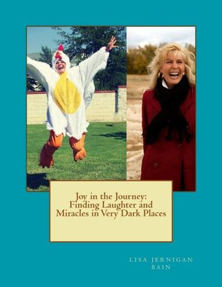 Joy in the Journey: Finding Laughter and Miracles in Very Dark Places