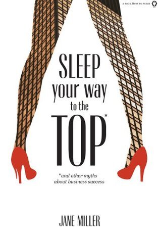 Sleep Your Way to the TOP: *and other myths about business success