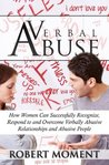 Verbal Abuse: How Women Can Successfully Recognize, Respond to and Overcome Verbally Abusive Relationships and Abusive People