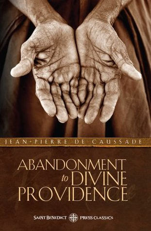 Abandonment to Divine Providence: How to Fulfill Your Daily Duties with God-Given Purpose