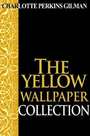 """The Yellow Wallpaper Collection: Charlotte Perkins Gilman Gold Books: The perfect selection of books by Charlotte Perkins Gilman, including """"The Yellow Wallpaper"""", """"Herland"""", and much more"""