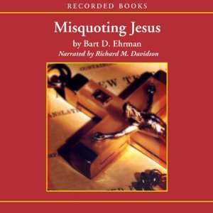Misquoting Jesus: The Story Behind Who Changed the Bible and Why (Audiobook)