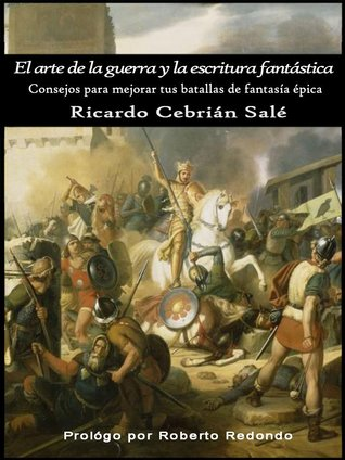 El arte de la guerra y la escritura fantástica: Consejos para mejorar tus batallas de fantasía épica por Ricardo Cebrián