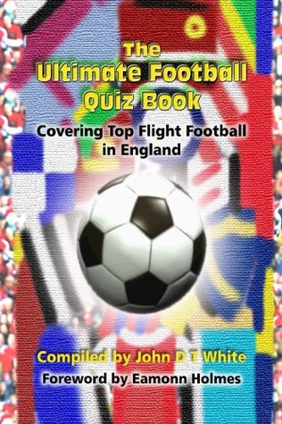 The Ultimate Football Quiz Book - Covering Top Flight Football in England