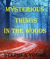 Mysterious Things in the Woods