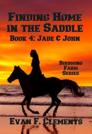 Finding Home in the Saddle (Book 4: Jade and John) (Birdsong Farms)