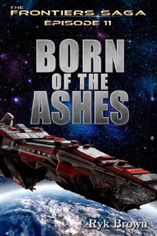 Born of the Ashes (The Frontiers Saga, #11)