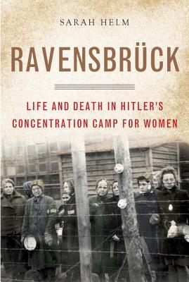 Ravensbrück: Life and Death in Hitler's Concentration Camp for Women