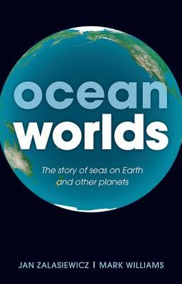 Ocean Worlds: The Story of Seas on Earth and Other...