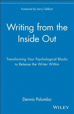 Ebook Writing from the Inside Out: Transforming Your Psychological Blocks to Release the Writer Within by Dennis Palumbo PDF!