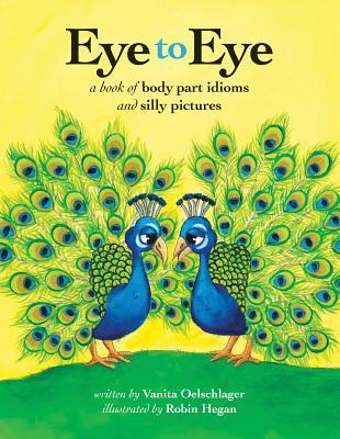 Eye To Eye A Book Of Body Part Idioms And Silly Pictures By Vanita