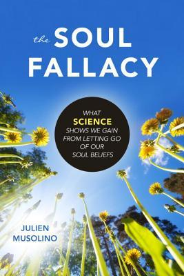 the-soul-fallacy-what-science-shows-we-gain-from-letting-go-of-our-soul-beliefs