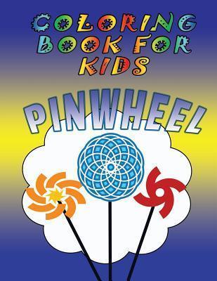 Coloring Book for Kids: Pinwheels: Kids Coloring Book