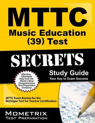 MTTC Music Education (39) Test Secrets, Study Guide: MTTC Exam Review for the Michigan Test for Teacher Certification