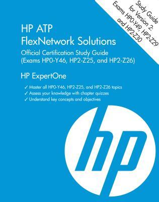 HP Atp Flexnetwork Solutions Official Certification Study Guide V2 (Exams Hp0-Y49, Hp2-Z29, Hp2-Z30)