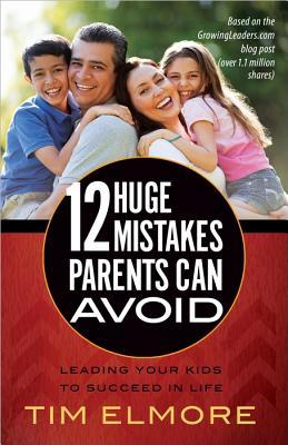 12 Huge Mistakes Parents Can Avoid: Leading Your Kids to Succeed in Life por Tim Elmore FB2 MOBI EPUB 978-0736958431