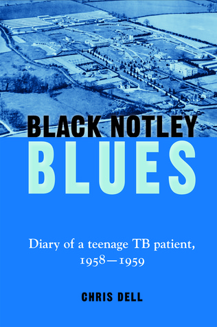 Black Notley Blues. Diary of a Teenage Tb Patient, 1958 - 1959