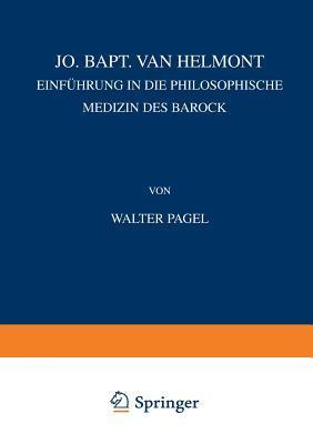 Jo. Bapt. Van Helmont: Einfuhrung in Die Philosophische Medi in Des Barock