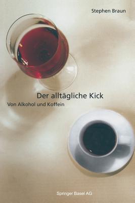 Der Alltagliche Kick: Von Alkohol Und Koffein