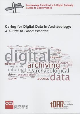 Caring for Digital Data in Archaeology: A Guide to Good Practice