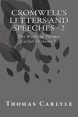 Cromwell's Letters and Speeches - 2: The Works of Thomas Carlyle (Volume 7)