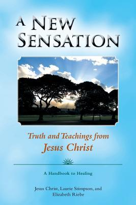 Ebook A New Sensation: Truth and Teachings from Jesus Christ by Jesus Christ TXT!