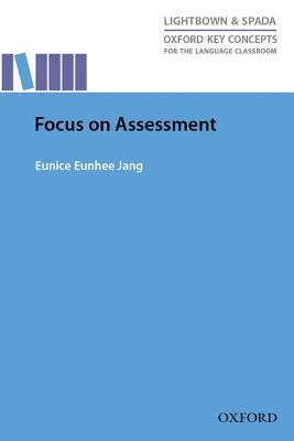 Oxford Key Concepts for the Language Classroom Focus on Assessment: Research-Led Guide Helping Teachers Understand, Design, Implement, and Evaluate Language Assessment