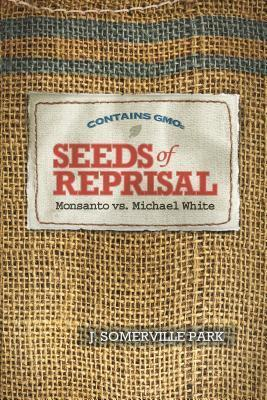 Seeds of Reprisal: Monsanto vs. Michael White