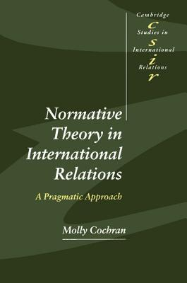Normative Theory in International Relations: A Pragmatic Approach (Studies in International Relations)