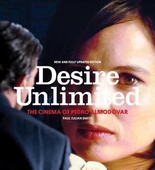 Desire Unlimited: The Cinema of Pedro Almodovar