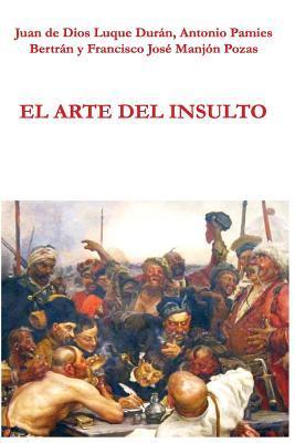 El Arte del Insulto por Juan De Dios Luque Duran, Antonio Pamies Bertran, Francisco Jose Manjon Pozas