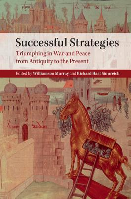 Successful Strategies: Triumphing in War and Peace from Antiquity to the Present