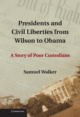 Ebook Presidents and Civil Liberties from Wilson to Obama: A Story of Poor Custodians by Samuel E. Walker TXT!