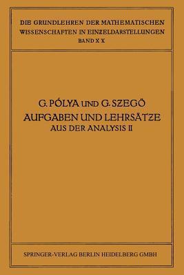 Aufgaben Und Lehrsatze Aus Der Analysis: Zweiter Band: Funktionentheorie . Nullstellen Polynome . Determinanten Zahlentheorie