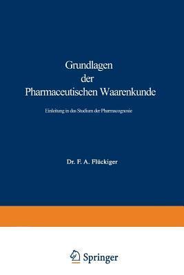 Grundlagen Der Pharmaceutischen Waarenkunde: Einleitung in Das Studium Der Pharmacognosie