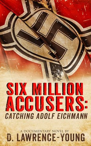 Six Million Accusers: Catching Adolf Eichmann